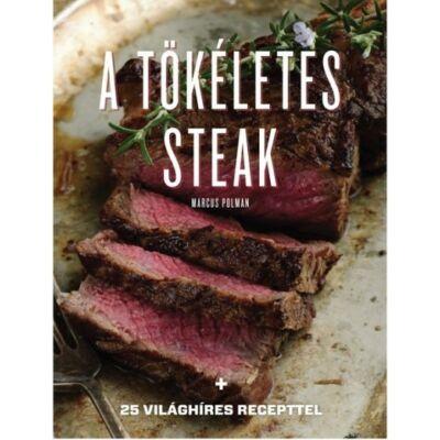 A tökéletes steak - 25 világhíres recepttel